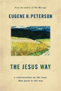 The Jesus Way: A Conversation On The Ways That Jesus Is The Way by Peterson, Eugene H. Peterson, Eugene H.