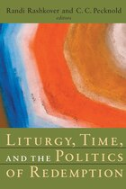 Liturgy, Time, and the Politics of Redemption: Liturgy Time & The Politics Of