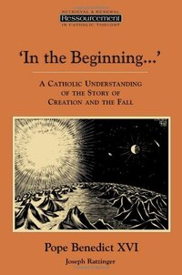 In The Beginning.': A Catholic Understanding of the Story of Creation and the Fall