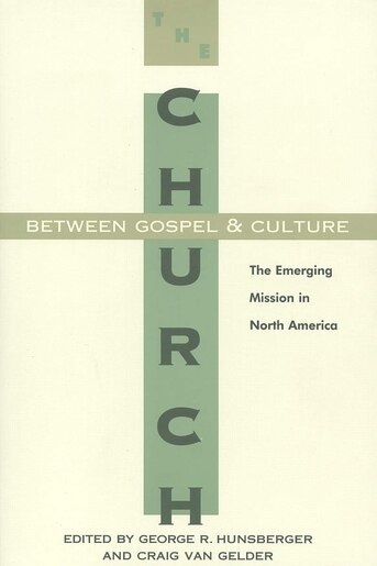 The Church between Gospel and Culture: The Emerging Mission In North America by George R. Hunsberger