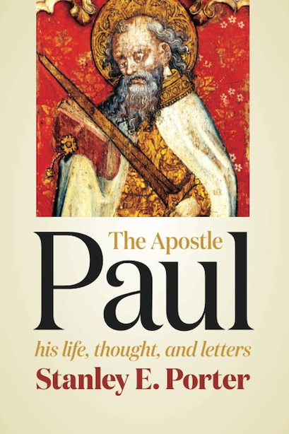 The Apostle Paul: His Life, Thought, And Letters by Stanley E. Porter