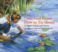 Does God Know How to Tie Shoes?: DOES GOD KNOW HOW TO TIE SHOES