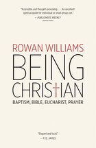 Being Christian: Baptism, Bible, Eucharist, Prayer