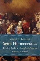 Spirit Hermeneutics: Reading Scripture In The Light Of Pentecost