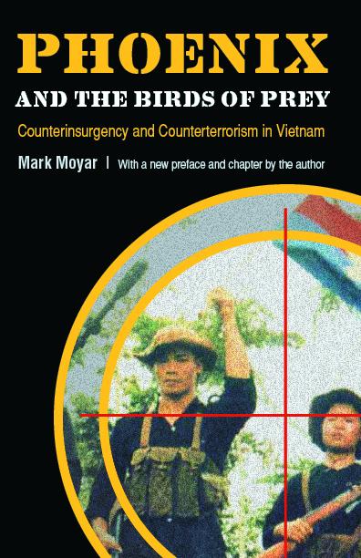 Phoenix and the Birds of Prey: Counterinsurgency and Counterterrorism in Vietnam by Mark Moyar
