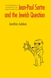 Jean-Paul Sartre and The Jewish Question: Anti-antisemitism and the Politics of the French…