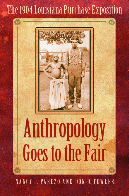 Anthropology Goes to the Fair: The 1904 Louisiana Purchase Exposition