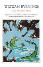 Wigwam Evenings: Sioux Tales Retold