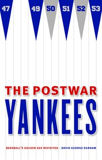 The Postwar Yankees: Baseball's Golden Age Revisited