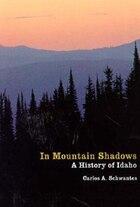In Mountain Shadows: A History of Idaho