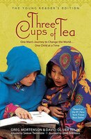 Three Cups Of Tea: Young Readers Edition: One Man's Journey To Change The World... One Child At A…