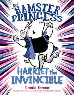 Hamster Princess: Harriet The Invincible: Harriet The Invincible by Ursula Vernon
