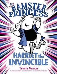 Hamster Princess: Harriet The Invincible: Harriet The Invincible