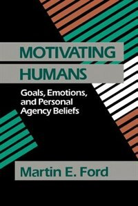 Book Motivating Humans: Goals, Emotions, And Personal Agency Beliefs by Martin Eugene Ford
