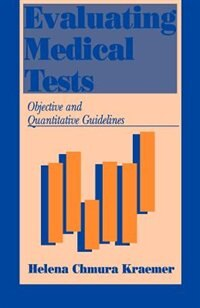 Evaluating Medical Tests: Objective and Quantitative Guidelines