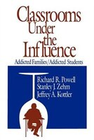 Classrooms Under The Influence: Addicted Families/addicted Students