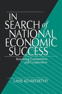 In Search Of National Economic Success: Balancing Competition And Cooperation