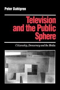 Book Television And The Public Sphere: Citizenship, Democracy And The Media by Peter Dahlgren