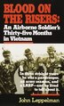 Blood On The Risers: An Airborne Soldier's Thirty-five Months In Vietnam by John Leppelman