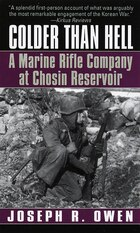 Colder Than Hell: A Marine Rifle Company At Chosin Reservoir: A Marine Rifle Company At Chosin…