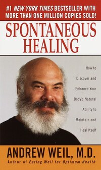 Spontaneous Healing: How To Discover And Enhance Your Body's Natural Ability To Maintain And Heal…