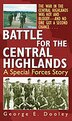 Battle for the Central Highlands: A Special Forces Story by George Dooley