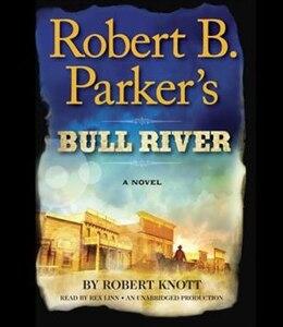 Book Robert B. Parker's Bull River: A Cole And Hitch Novel by Robert Knott