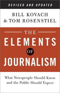 The Elements Of Journalism, Revised And Updated 3rd Edition: What Newspeople Should Know And The…