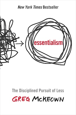 Book Essentialism: The Disciplined Pursuit Of Less by Greg Mckeown