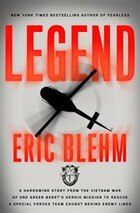 Legend: The Incredible Story Of Green Beret Sergeant Roy Benavidez's Heroic Mission To Rescue A…