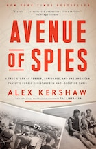 Avenue Of Spies: A True Story Of Terror, Espionage, And One American Family's Heroic Resistance In…