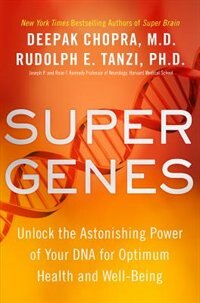 Super Genes: Unlock The Astonishing Power Of Your Dna For Optimum Health And Well-being by Deepak Chopra