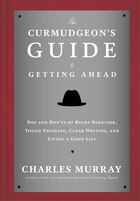The Curmudgeon's Guide To Getting Ahead: Dos And Don'ts Of Right Behavior, Tough Thinking, Clear…