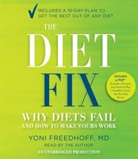 The Diet Fix: Why Diets Fail And How To Make Yours Work