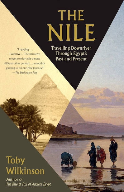 The Nile: Travelling Downriver Through Egypt's Past And Present by Toby Wilkinson