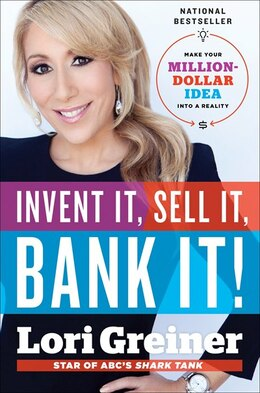 Book Invent It, Sell It, Bank It!: Make Your Million-dollar Idea Into A Reality by Lori Greiner