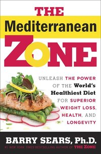 The Mediterranean Zone: Unleash The Power Of The World's Healthiest Diet For Superior Weight Loss…