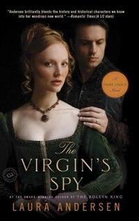 The Virgin's Spy: A Tudor Legacy Novel by Laura Andersen