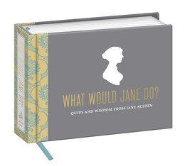 Book What Would Jane Do?: Quips And Wisdom From Jane Austen by Potter Style