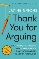 Thank You For Arguing, Third Edition: What Aristotle, Lincoln, And Homer Simpson Can Teach Us About…