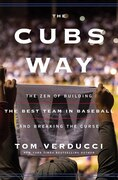 Book The Cubs Way: The Zen Of Building The Best Team In Baseball And Breaking The Curse by Tom Verducci
