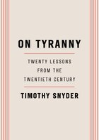 Book On Tyranny: Twenty Lessons From The Twentieth Century by Timothy Snyder