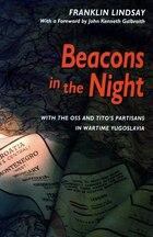 Beacons In The Night: With The Oss And Tito?s Partisans In Wartime Yugoslavia