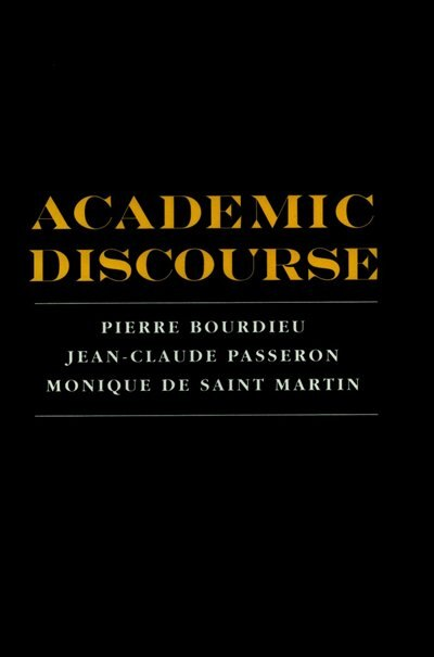 Academic Discourse: Linguistic Misunderstanding and Professorial Power by Pierre Bourdieu