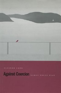 Book Against Coercion: Games Poets Play by Eleanor Cook