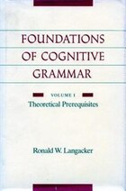 The Foundations of Cognitive Grammar: Volume I: Theoretical Prerequisites
