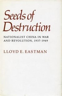 Seeds of Destruction: Nationalist China in War and Revolution, 1937-1949