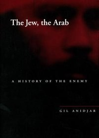 The Jew, The Arab: A History of the Enemy