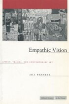 Empathic Vision: Affect, Trauma, and Contemporary Art