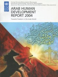 Arab Human Development Report 2004: Towards Freedom in the Arab World